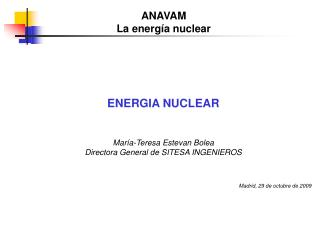 ENERGIA NUCLEAR  María-Teresa Estevan Bolea Directora General de SITESA INGENIEROS