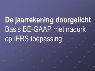 De jaarrekening doorgelicht Basis BE-GAAP met nadurk op IFRS toepassing