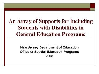 An Array of Supports for Including   Students with Disabilities in  General Education Programs