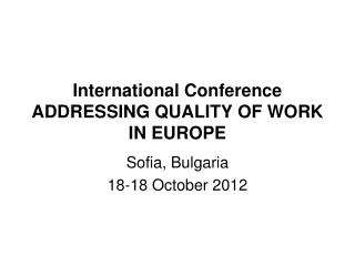 International Conference  ADDRESSING QUALITY OF WORK IN EUROPE