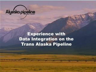 Experience with  Data Integration on the Trans Alaska Pipeline