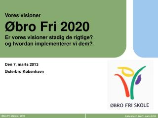 Vores visioner Øbro Fri 2020 Er vores visioner stadig de rigtige?