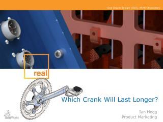 Which Crank Will Last Longer?