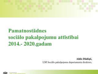 Pamatnostādnes sociālo pakalpojumu attīstībai 201 4 .- 20 20 . gadam