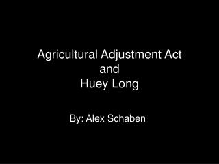 Agricultural Adjustment Act and  Huey Long