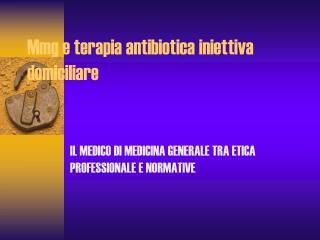 Mmg e terapia antibiotica iniettiva domiciliare