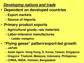 Dependent on developed countries Export markets  Source of imports Primary product exports
