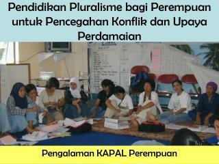 Pendidikan Pluralisme bagi Perempuan untuk Pencegahan Konflik dan Upaya Perdamaian