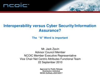 """Interoperability versus Cyber Security/Information Assurance? The  """"A"""" Word is important"""