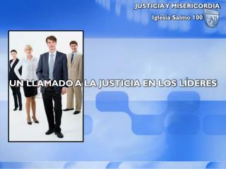 UN LLAMADO A LA JUSTICIA EN LOS LÍDERES