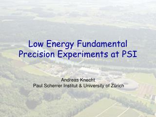 Low Energy Fundamental Precision Experiments at PSI