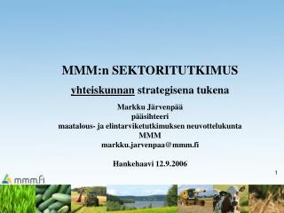 MMM:n SEKTORITUTKIMUS yhteiskunnan  strategisena tukena Markku Järvenpää pääsihteeri