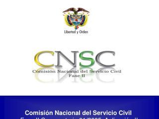 Comisión Nacional del Servicio Civil Fase II Convocatoria 01/2005  Aplicación II