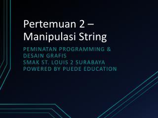 Pertemuan  2 –  Manipulasi  String