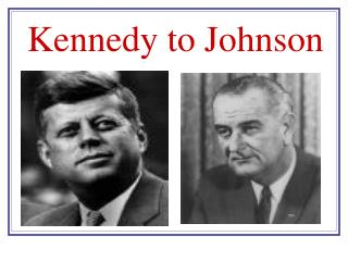 Kennedy to Johnson