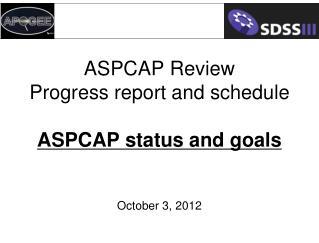 ASPCAP Review Progress report and schedule ASPCAP status and goals