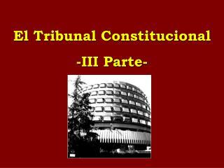 El Tribunal Constitucional -III Parte-