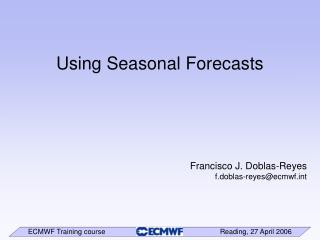 Using Seasonal Forecasts
