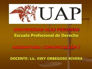 UNIVERSIDAD ALAS PERUANAS Escuela Profesional de Derecho ASIGNATURA: COMUNICACIÓN I