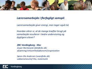 ZBC Vordingborg - hhx: Jesper  Bienkowski (jkbi@zbc.dk) afsætning/virksomhedsøkonomi/organisation