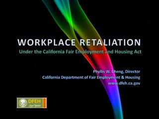 WORKPLACE RETALIATION Under the California Fair Employment and Housing Act
