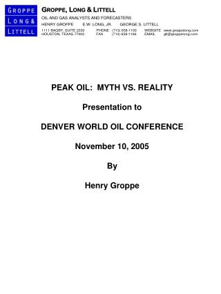 PEAK OIL:  MYTH VS. REALITY Presentation to DENVER WORLD OIL CONFERENCE November 10, 2005 By