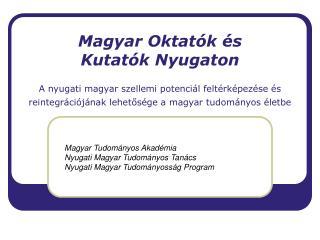 Magyar Tudományos Akadémia Nyugati Magyar Tudományos Tanács Nyugati Magyar Tudományosság Program