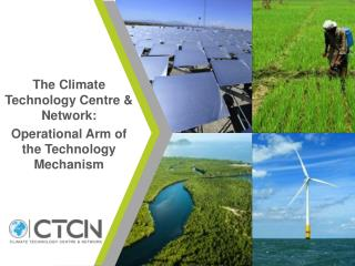 T he Climate Technology Centre & Network:  Operational Arm of the Technology Mechanism
