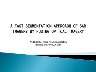 A FAST SEGMENTATION APPROACH OF SAR IMAGERY BY FUSING OPTICAL IMAGERY