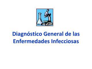 Diagnóstico General de las Enfermedades Infecciosas
