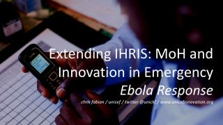 Extending IHRIS:  MoH  and Innovation in Emergency Ebola Response