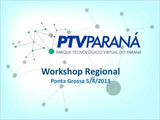 Workshop Regional Ponta  Grossa 5/4/2013
