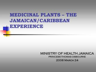 MEDICINAL PLANTS � THE JAMAICAN/CARIBBEAN EXPERIENCE