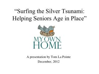 """Surfing the Silver Tsunami: Helping Seniors Age in Place"""