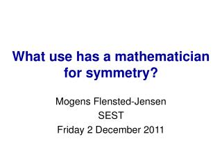 What use has a mathematician for symmetry?
