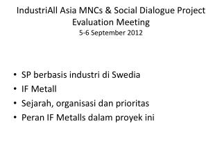 IndustriAll Asia MNCs & Social Dialogue Project Evaluation Meeting  5-6 September 2012