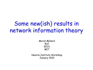Some new(ish) results in network information theory