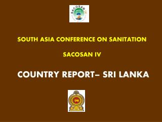 SOUTH  ASIA CONFERENCE ON SANITATION SACOSAN IV COUNTRY  REPORT– SRI LANKA