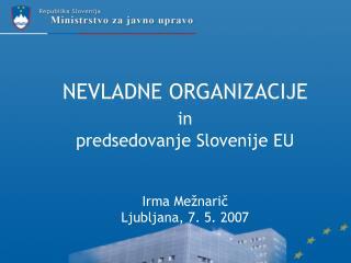 NEVLADNE ORGANIZACIJE in predsedovanje Slovenije EU Irma Mežnarič Ljubljana, 7. 5. 2007