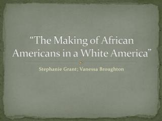 �The Making of African Americans in a White America�