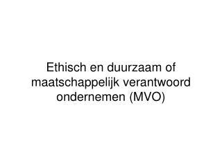 Ethisch en duurzaam of maatschappelijk verantwoord ondernemen (MVO)