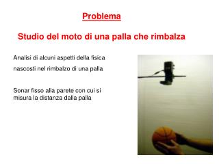 Problema Studio del moto di una palla che rimbalza
