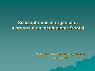 Schizophrénie et organicité:  a propos d'un méningiome frontal