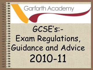 GCSE's:-                       Exam Regulations, Guidance and Advice 2010-11