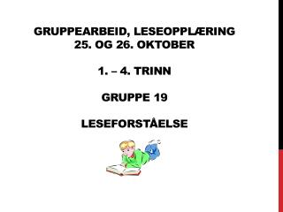 Gruppearbeid, Leseopplæring 25. og 26. oktober 1. –  4 . trinn gruppe  19 leseforståelse