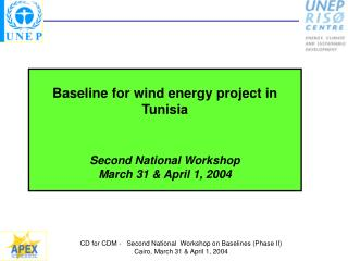 Baseline for wind energy project in Tunisia Second National Workshop  March 31 & April 1, 2004