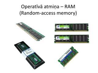 Operatīvā atmiņa – RAM ( Random-access memory )