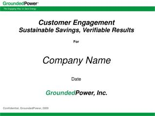 Customer Engagement Sustainable Savings, Verifiable Results For Company Name Date