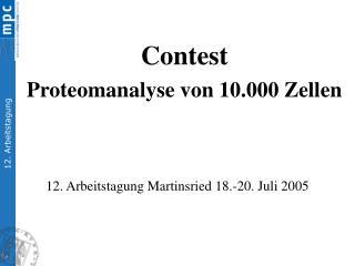 12. Arbeitstagung Martinsried 18.-20. Juli 2005