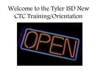 Welcome to the Tyler ISD New CTC Training/Orientation